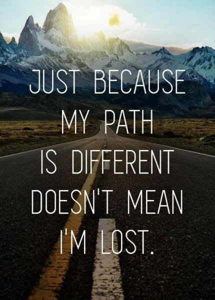 Just Because Their Path is Different Doesn't Mean They are Lost